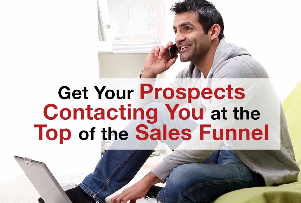 Get Your Prospects Contacting You at the Top of the Sales Funnel