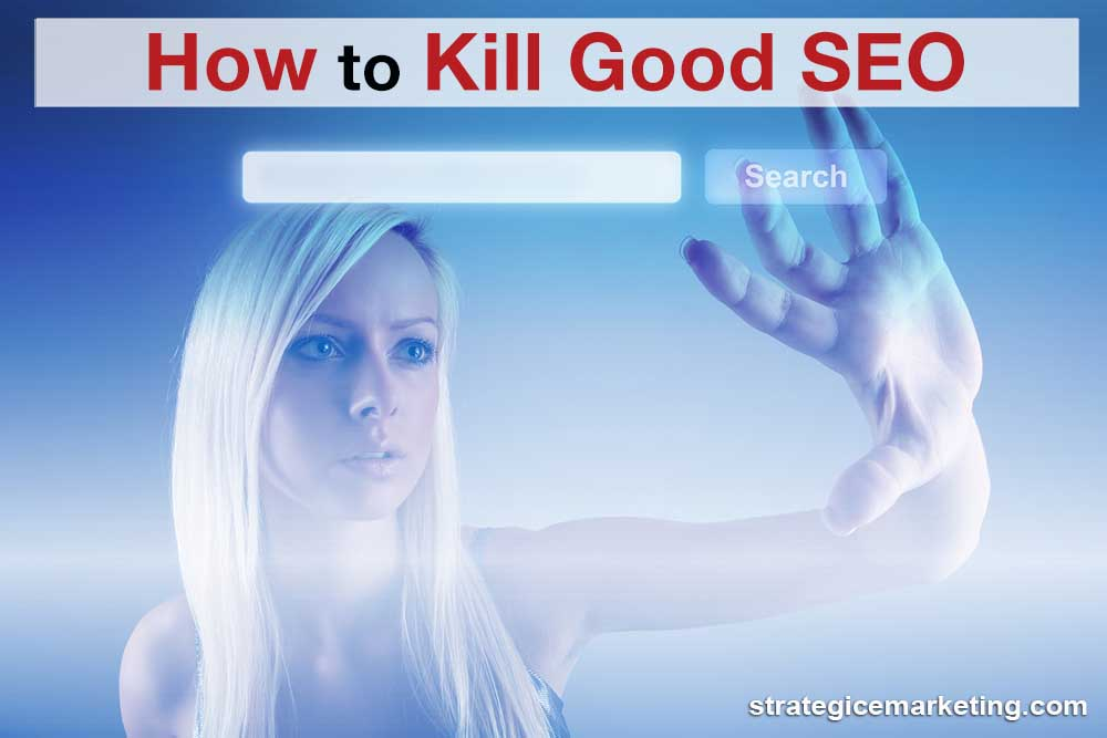 How to Kill Good SEO