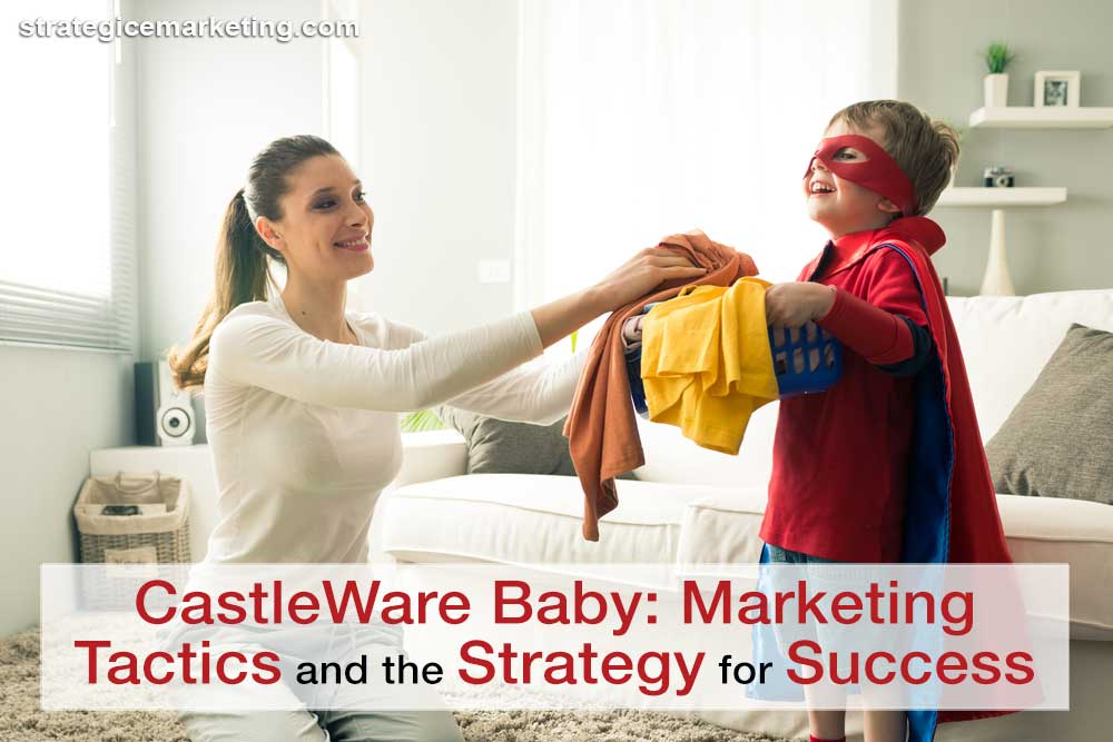 CastleWare Baby: Marketing Tactics and the Strategy for Success